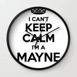 I cant keep calm I am a MAYNE Wall Clock
