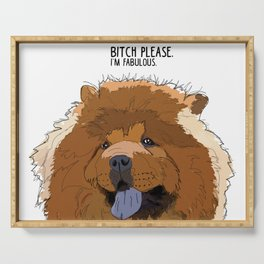 Bitch Please. I'm Fabulous. Chow Chow Dog. Serving Tray