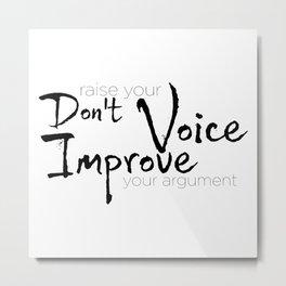Don't raise your voice, improve your argument Metal Print