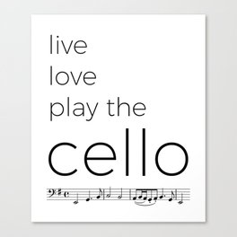 Live, love, play the cello Canvas Print