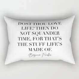 Dost Thou Love Life Then Do Not Squander Time for That's the Stuff Lifes Made of. -Benjamin Franklin Quote Rectangular Pillow