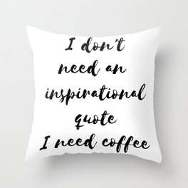 Funny gifts for coffee lovers I need coffee Throw Pillow
