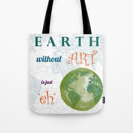 Earth without Art? Tote Bag