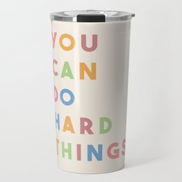 You Can Do Hard Things Travel Mug