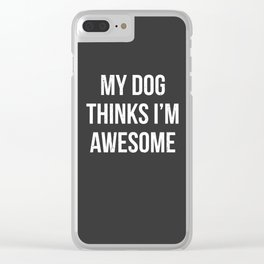 My dog thinks I'm awesome! Clear iPhone Case
