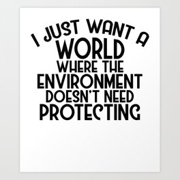 A World Where Environment Doesn't Need Protecting Art Print