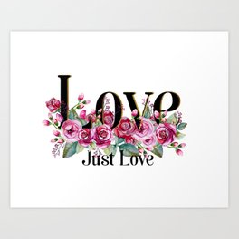 Love. Just Love. Inspirational Quote Art Print