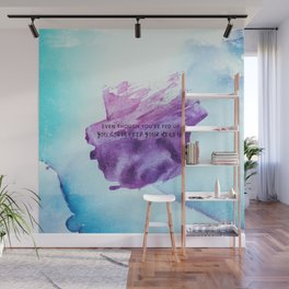 Even though you are fed up you gotta keep your head up Wall Mural