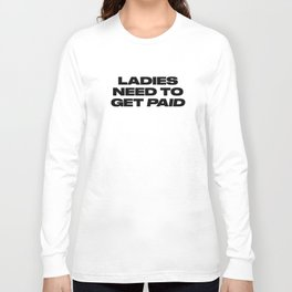 Ladies Need to Get Paid Long Sleeve T-shirt