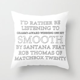 THE ORIGINAL Rather be listening to Smooth Throw Pillow