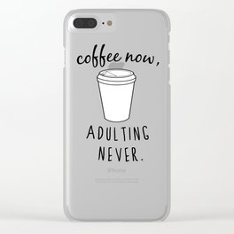 Coffee Now / Adulting Never - Black and White Vers. Clear iPhone Case