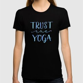 Yoga quotes - Trust the Yoga T-shirt