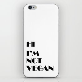 Hi I'm not vegan iPhone Skin