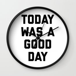 today was a good day Wall Clock