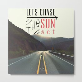 lets chase the sun Metal Print