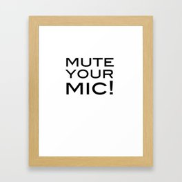 Mute Your Mic! Framed Art Print
