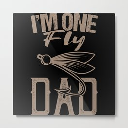 I'M ONE FLY DAD Fly Fishing Saying Angler Fishing Metal Print