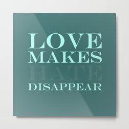Love makes hate disappear Metal Print