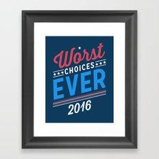 Worst Choices Ever - 2016 Framed Art Print