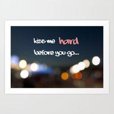 KISS ME HARD BEFORE YOU GO Art Print