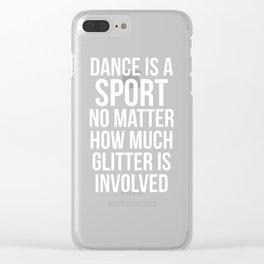 Dance is a Sport No Matter How Much Glitter T-Shirt Clear iPhone Case