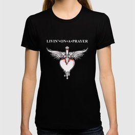 Livin' on a prayer. A rock and roll song. T-shirt