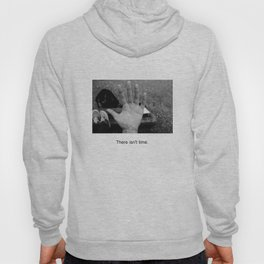 There isn't time. Hoody
