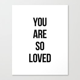You are so loved Canvas Print