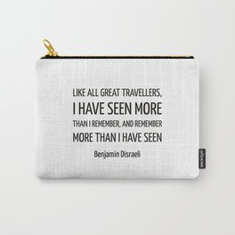 Like all great travellers, I have seen more than I remember, and remember more than I have seen - Be Carry-All Pouch