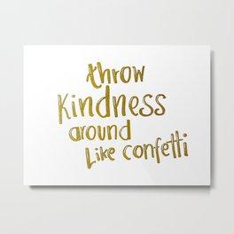 Throw kindness around like confetti Metal Print