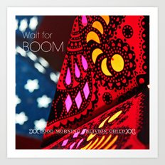 Wait for BOOM Art Print