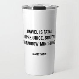 Travel quotes - Travel is fatal to prejudice, bigotry, and narrow-mindedness - Mark Twain Travel Mug