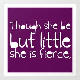 'Though she be but little, she is fierce.' Art Print