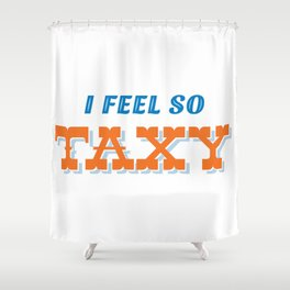 I feel taxy Shower Curtain