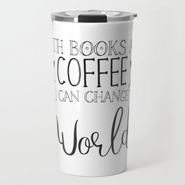 With books and coffee you can change the world Travel Mug