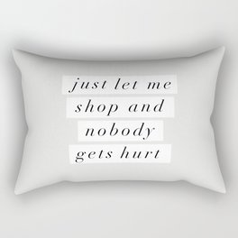 Just Let Me Shop and Nobody Gets Hurt Rectangular Pillow