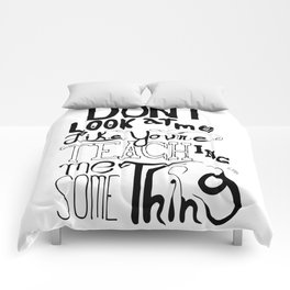 Don't Look at Me Like You Are Teaching Me Something Comforters