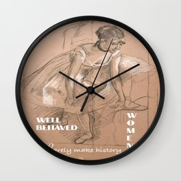 Well-behaved women rarely make history Design  Wall Clock