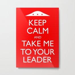 Keep Calm And Take Me To Your Leader Metal Print
