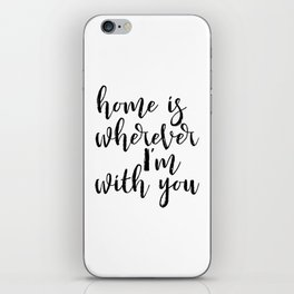 Home is wherever im with you, typography print, printable quote, quote poster, home sweet home, blac iPhone Skin