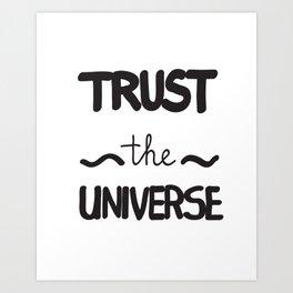 Trust the universe Art Print