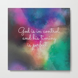 God is in Control and His Timing is Perfect Metal Print