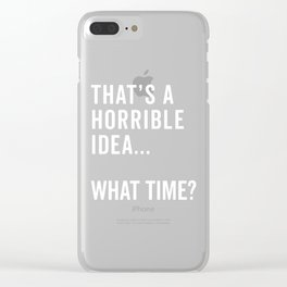 That's A Horrible Idea Funny Quote Clear iPhone Case