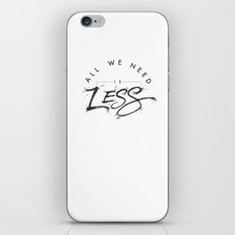 ALL WE NEED IS LESS iPhone Skin