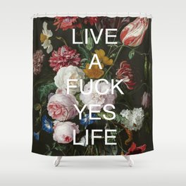 LIVE A FUCK YES LIFE Shower Curtain