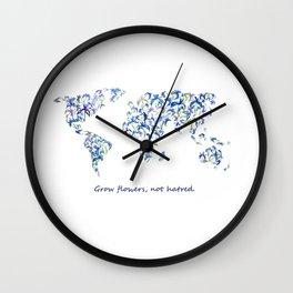 grow flowers, not hatred Wall Clock
