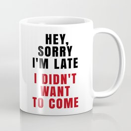 HEY, SORRY I'M LATE - I DIDN'T WANT TO COME (Crimson) Coffee Mug