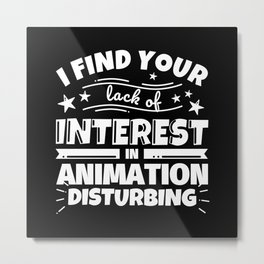 I find your lack of interest in Animation disturbing Metal Print