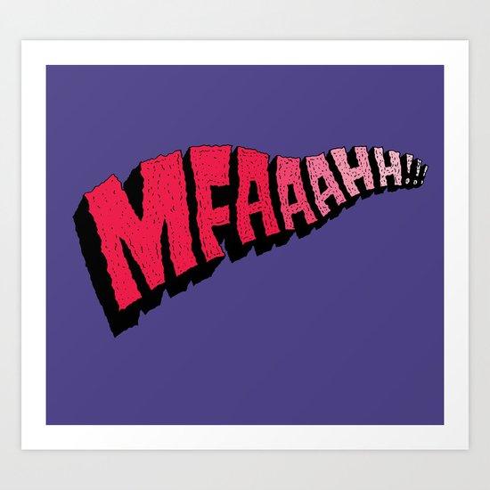 MFAAAHHH!! Art Print