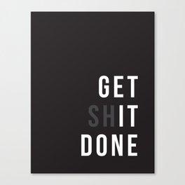 Get Shit Done (Black version) Canvas Print
